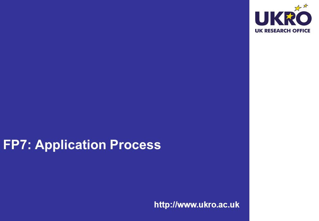http://www.ukro.ac.uk FP7: Application Process