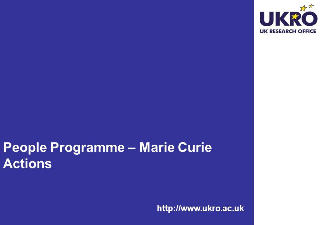 http://www.ukro.ac.uk People Programme – Marie Curie Actions