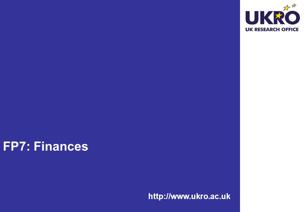http://www.ukro.ac.uk FP7: Finances