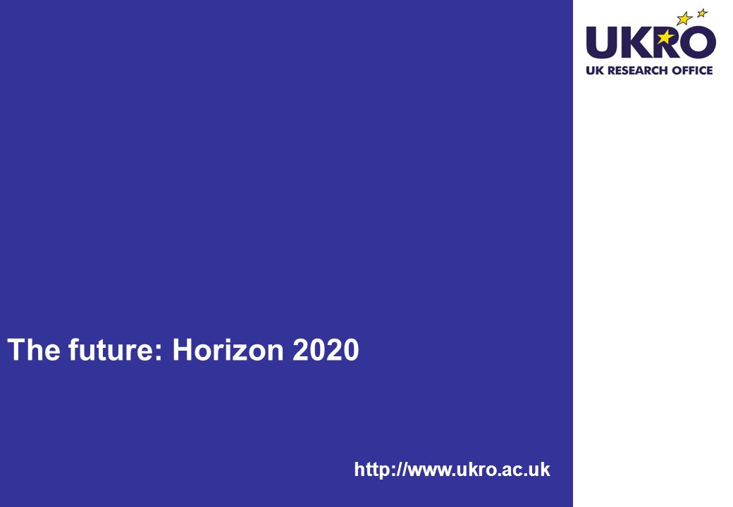 http://www.ukro.ac.uk The future: Horizon 2020