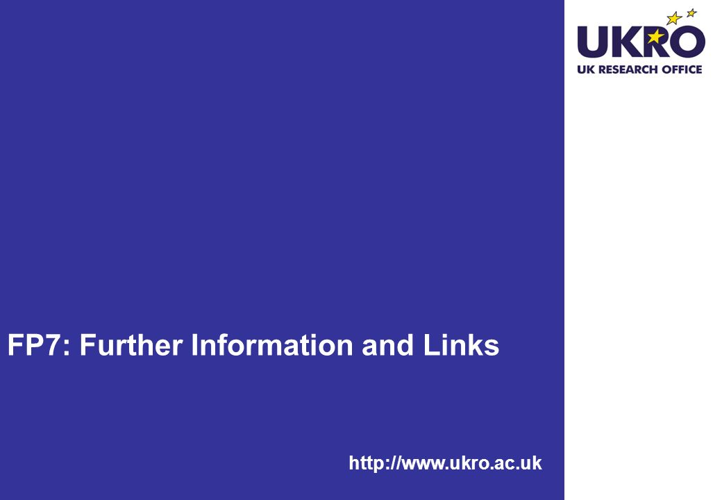 http://www.ukro.ac.uk FP7: Further Information and Links