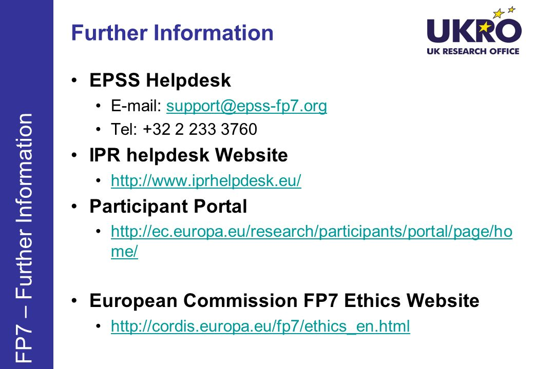 Further Information EPSS Helpdesk   Tel: IPR helpdesk Website   Participant Portal   me/  me/ European Commission FP7 Ethics Website   FP7 – Further Information