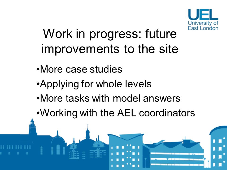 Work in progress: future improvements to the site More case studies Applying for whole levels More tasks with model answers Working with the AEL coord