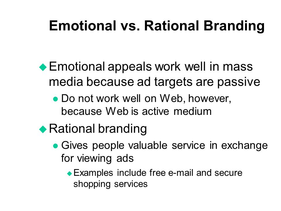 Emotional vs. Rational Branding u Emotional appeals work well in mass media because ad targets are passive l Do not work well on Web, however, because