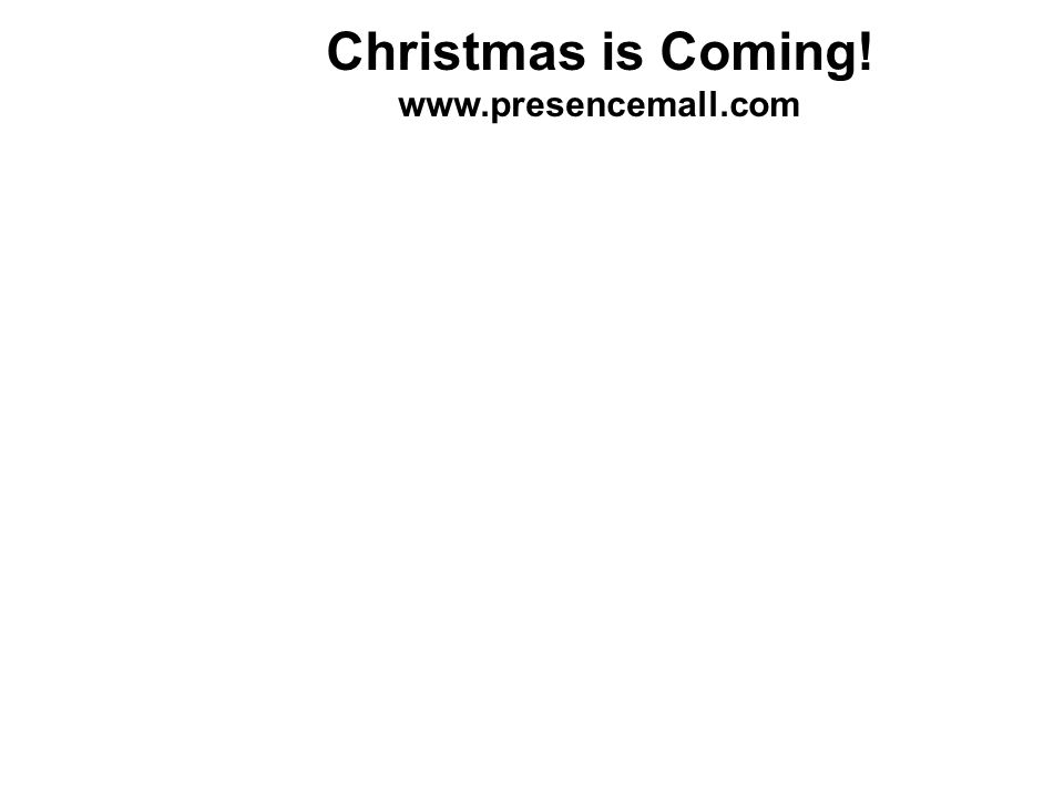 Christmas is Coming! www.presencemall.com