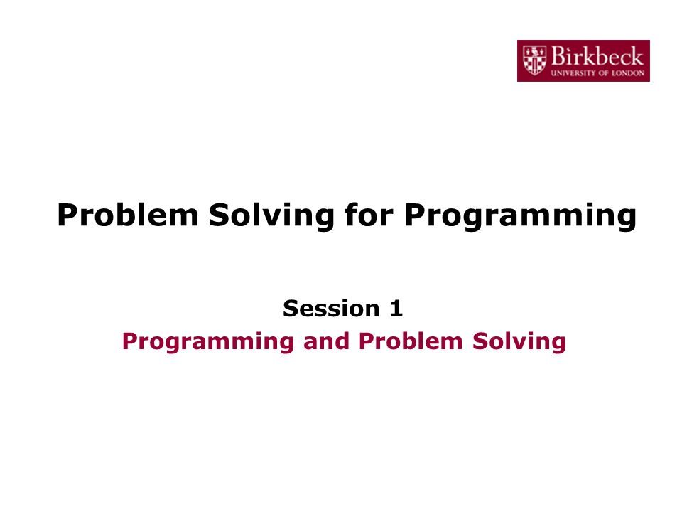 Problem Solving for Programming Session 1 Programming and Problem Solving