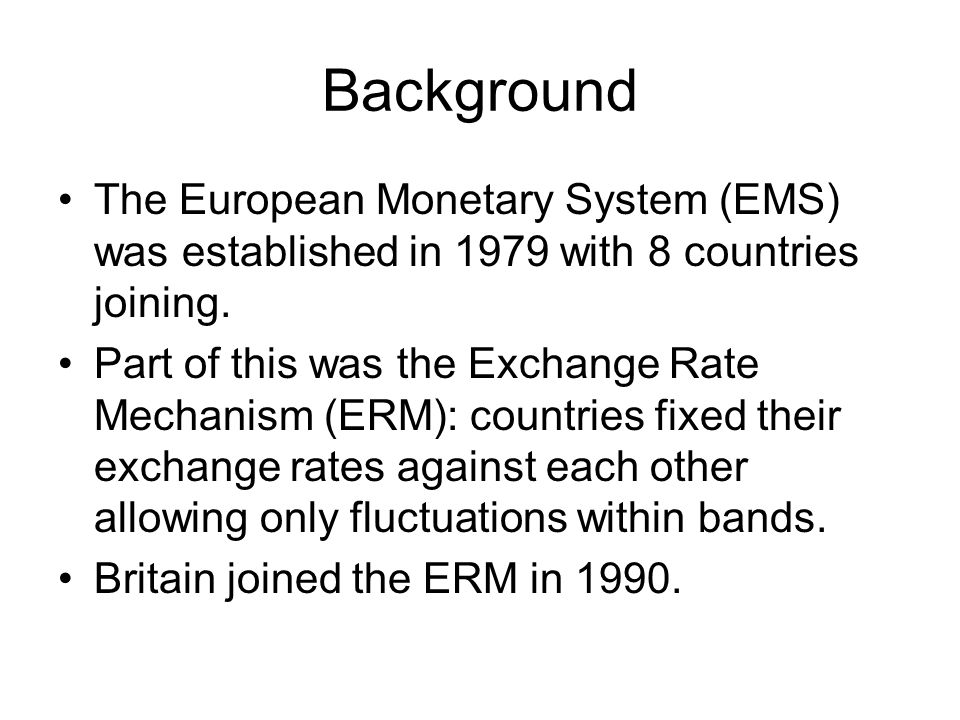 Background (II) Monetary policy would have to prevent the exchange rate from fluctuating by more than 6%.