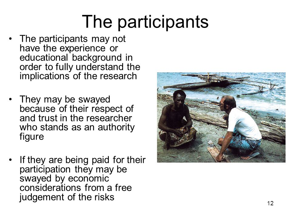 The participants The participants may not have the experience or educational background in order to fully understand the implications of the research