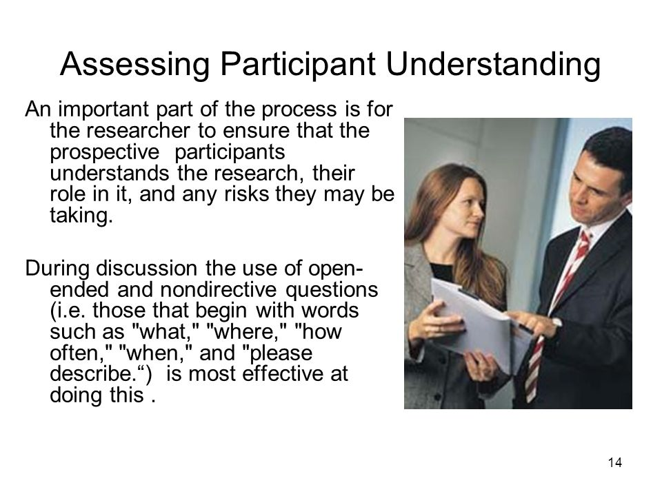 Assessing Participant Understanding An important part of the process is for the researcher to ensure that the prospective participants understands the