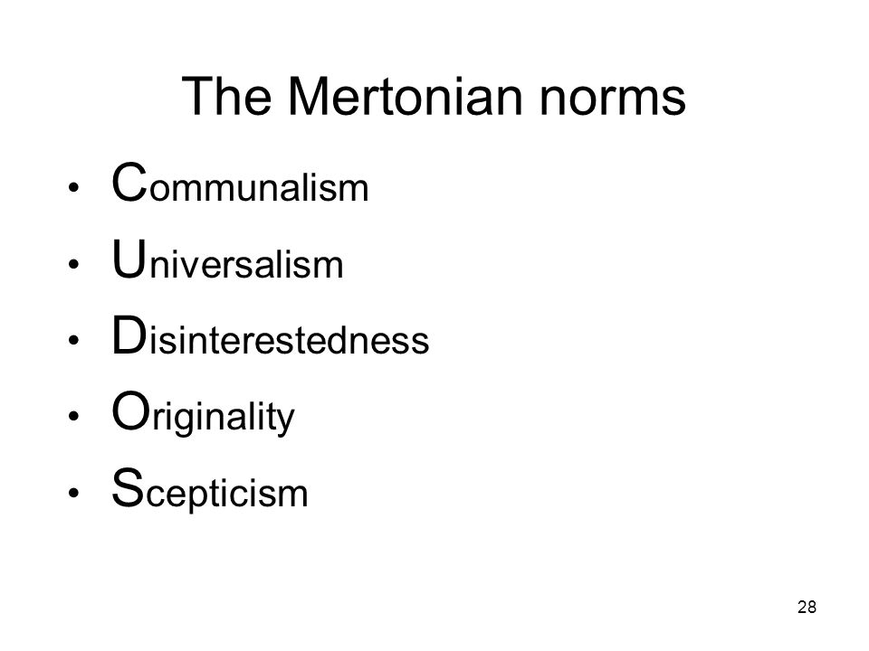 The Mertonian norms C ommunalism U niversalism D isinterestedness O riginality S cepticism 28