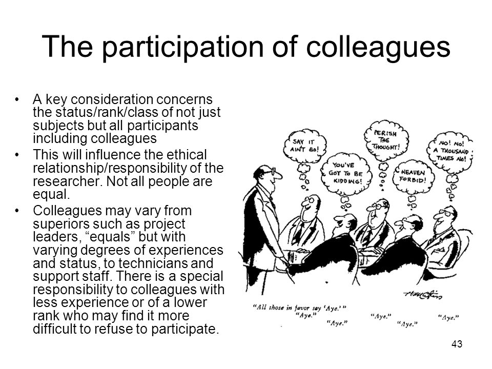 The participation of colleagues A key consideration concerns the status/rank/class of not just subjects but all participants including colleagues This