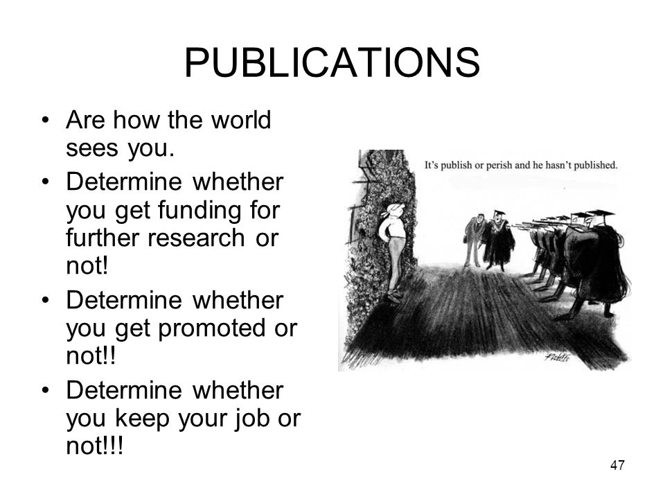 PUBLICATIONS Are how the world sees you. Determine whether you get funding for further research or not! Determine whether you get promoted or not!! De