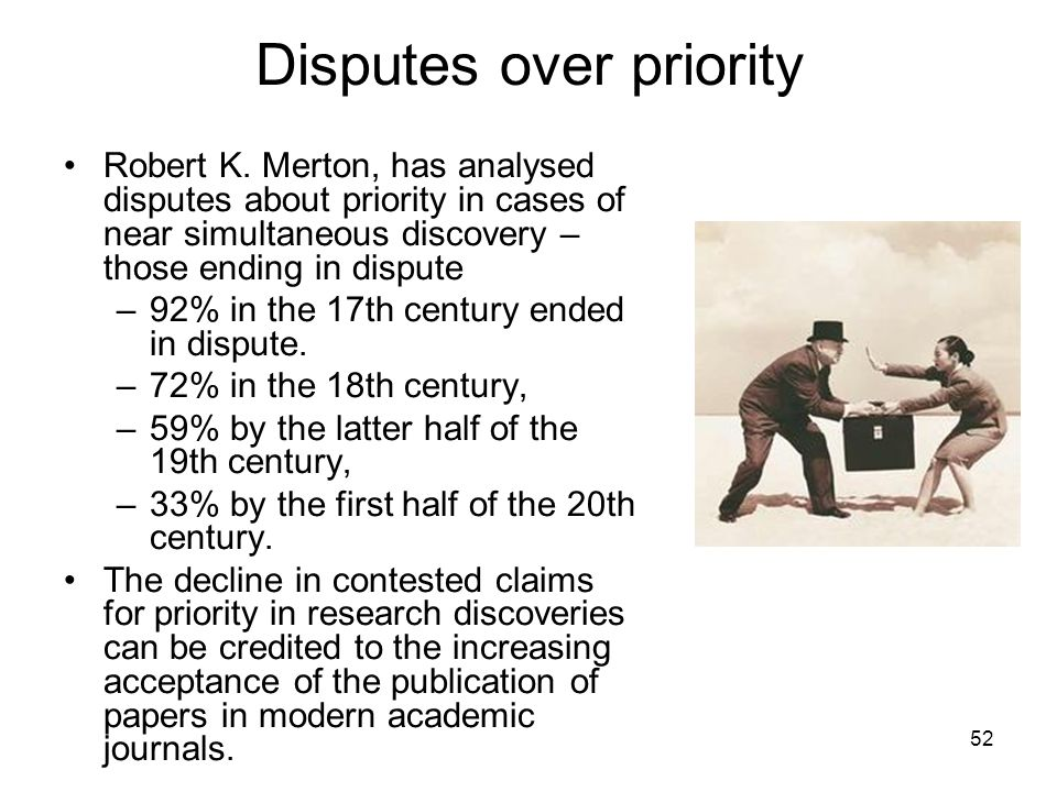 Disputes over priority Robert K. Merton, has analysed disputes about priority in cases of near simultaneous discovery – those ending in dispute –92% i