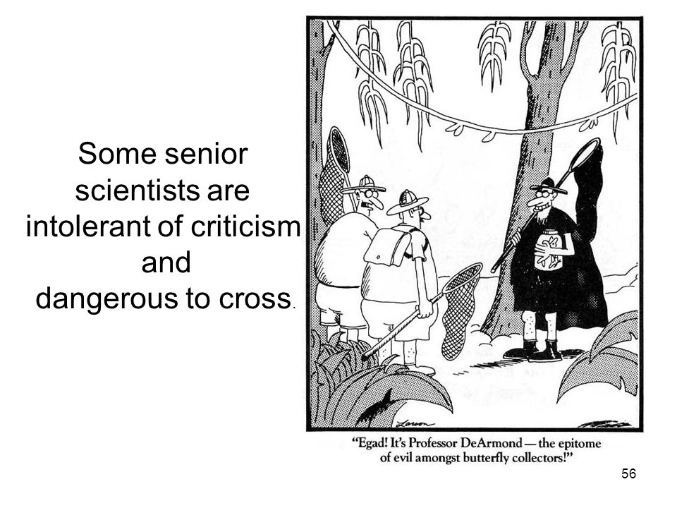 Some senior scientists are intolerant of criticism and dangerous to cross. 56
