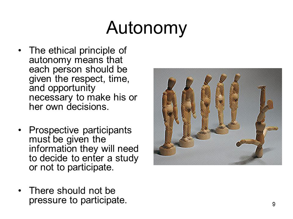 Autonomy The ethical principle of autonomy means that each person should be given the respect, time, and opportunity necessary to make his or her own