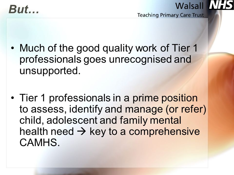 But… Much of the good quality work of Tier 1 professionals goes unrecognised and unsupported. Tier 1 professionals in a prime position to assess, iden