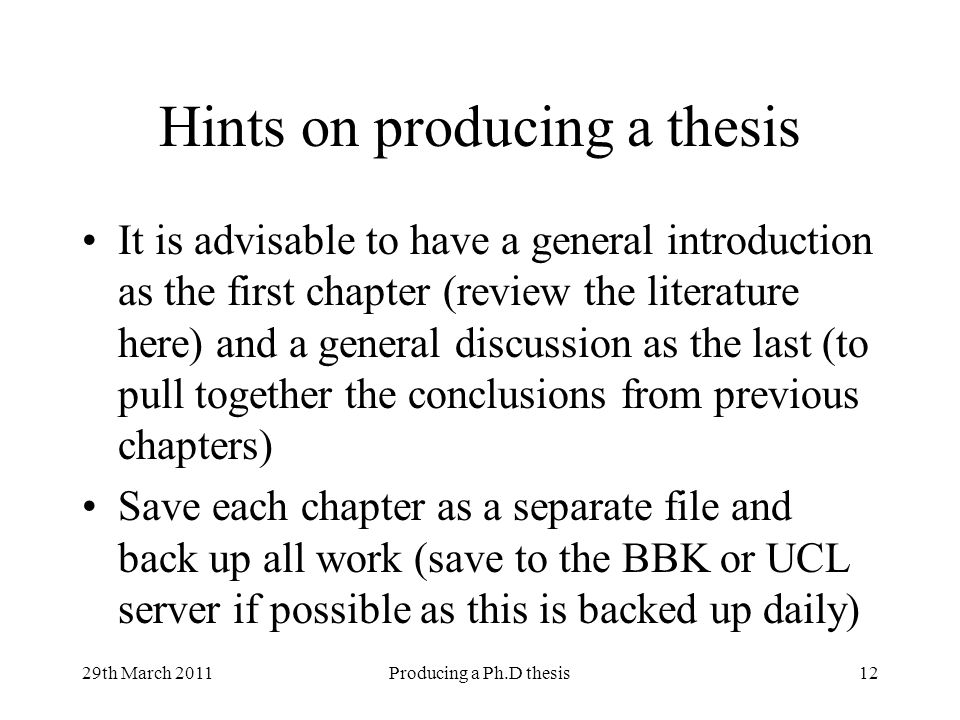29th March 2011Producing a Ph.D thesis12 Hints on producing a thesis It is advisable to have a general introduction as the first chapter (review the l