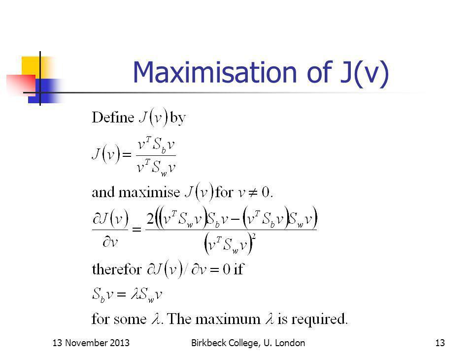 13 November 2013Birkbeck College, U. London13 Maximisation of J(v)