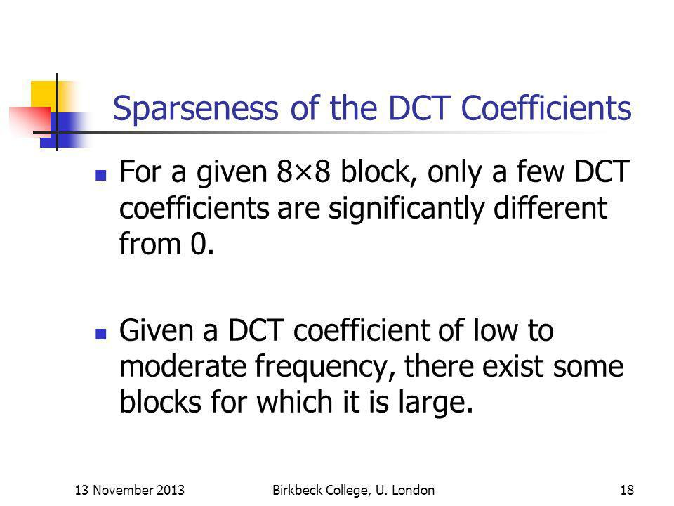 Sparseness of the DCT Coefficients For a given 8×8 block, only a few DCT coefficients are significantly different from 0. Given a DCT coefficient of l