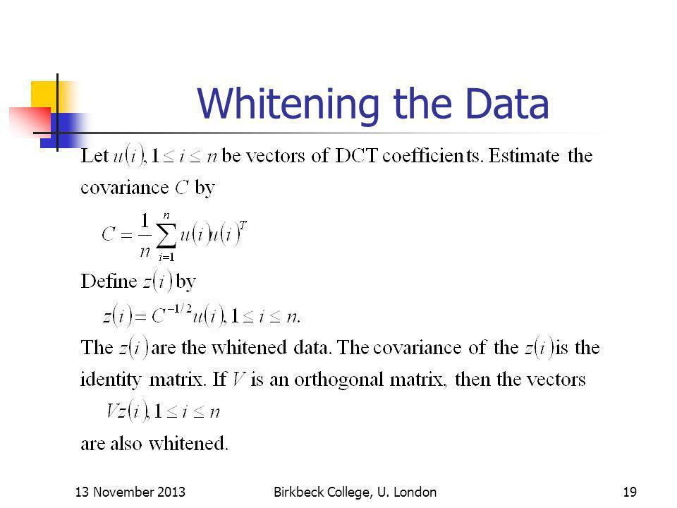 Whitening the Data 13 November 2013Birkbeck College, U. London19