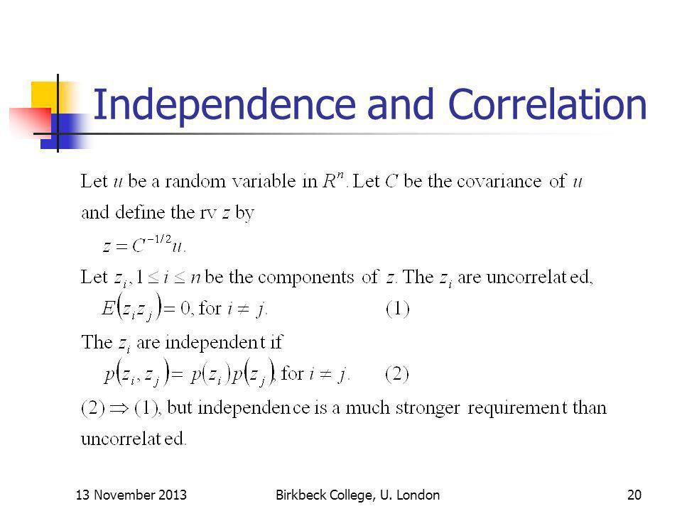 Independence and Correlation 13 November 2013Birkbeck College, U. London20