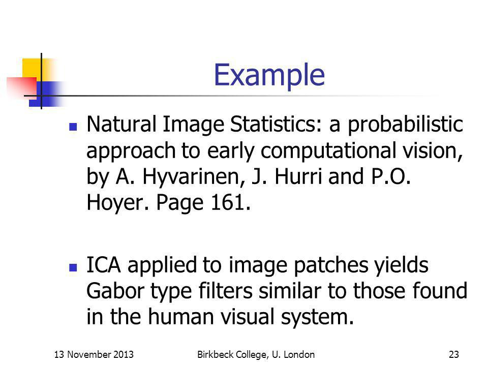Example Natural Image Statistics: a probabilistic approach to early computational vision, by A. Hyvarinen, J. Hurri and P.O. Hoyer. Page 161. ICA appl