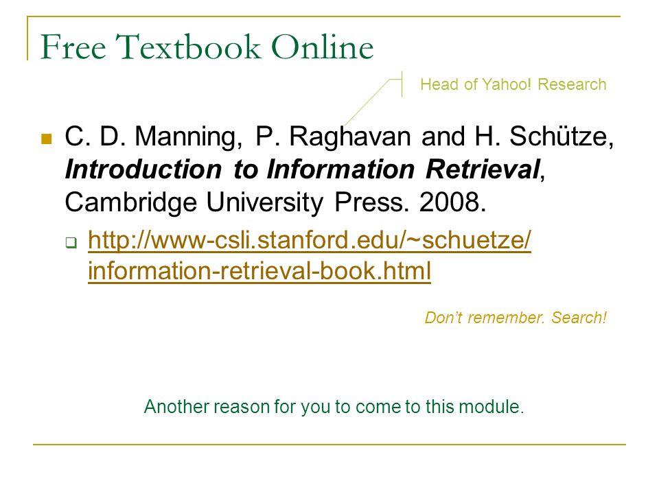 Free Textbook Online C. D. Manning, P. Raghavan and H. Schütze, Introduction to Information Retrieval, Cambridge University Press. 2008. http://www-cs