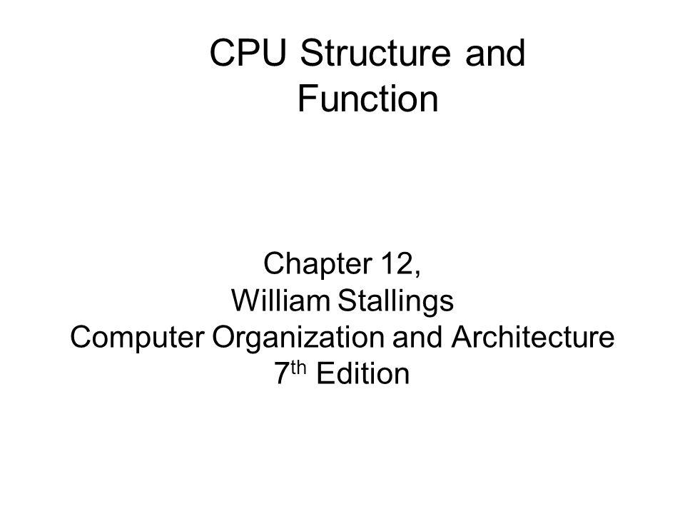 CPU Function CPU must: –Fetch instructions –Interpret/decode instructions –Fetch data –Process data –Write data