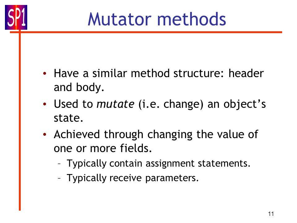11 Mutator methods Have a similar method structure: header and body.