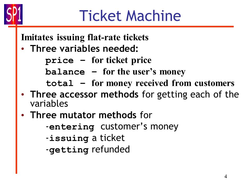 5 Ticket Machine (1) /* * TicketMachine models a ticket machine that issues * flat-fare tickets.