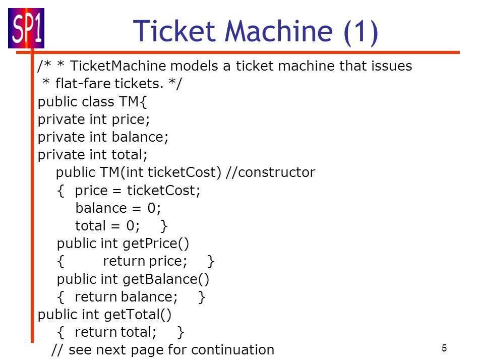5 Ticket Machine (1) /* * TicketMachine models a ticket machine that issues * flat-fare tickets.