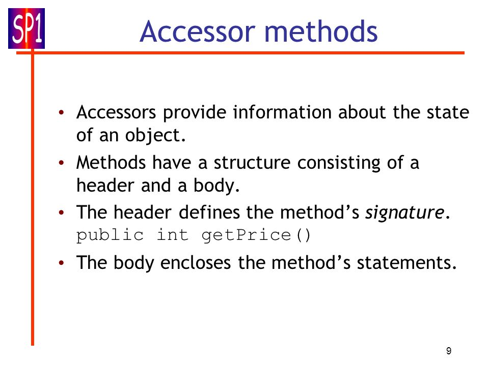9 Accessor methods Accessors provide information about the state of an object.