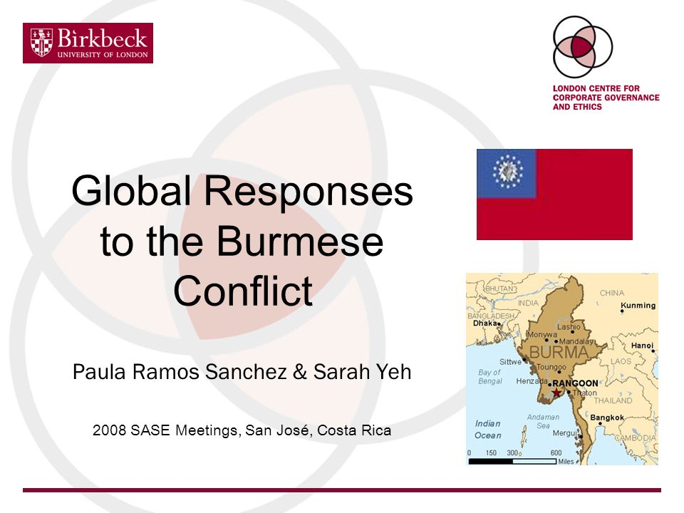 Global Responses to the Burmese Conflict Paula Ramos Sanchez & Sarah Yeh 2008 SASE Meetings, San José, Costa Rica