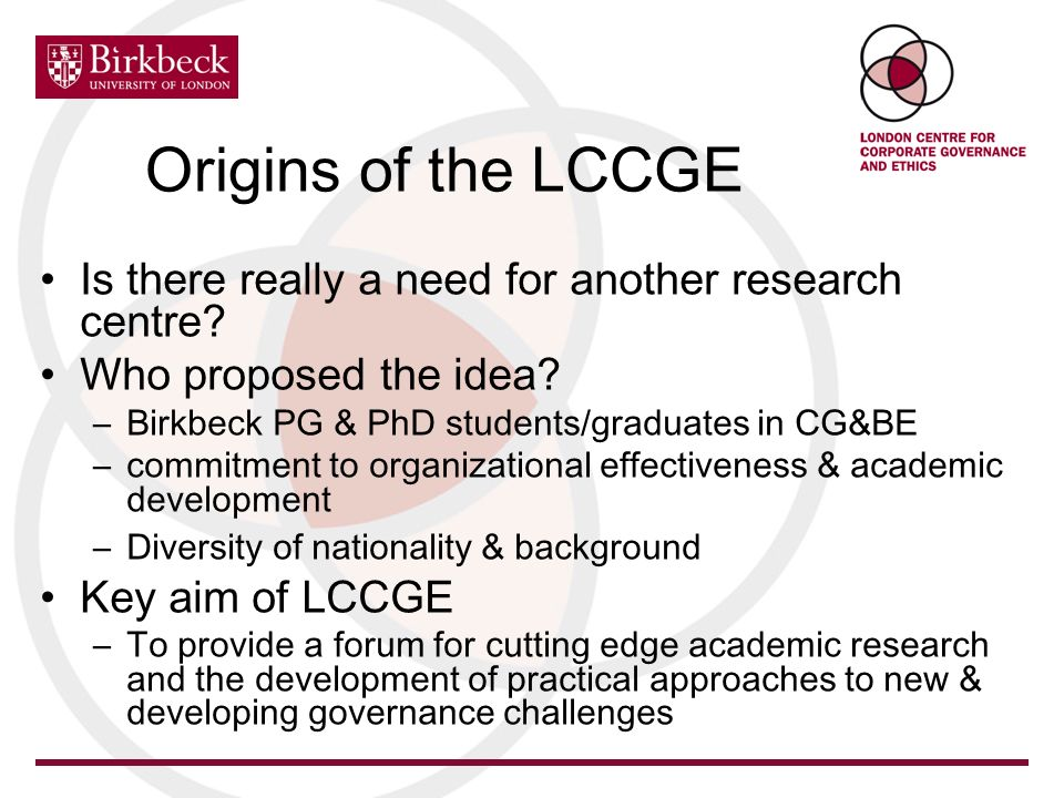 Origins of the LCCGE Is there really a need for another research centre? Who proposed the idea? –Birkbeck PG & PhD students/graduates in CG&BE –commit