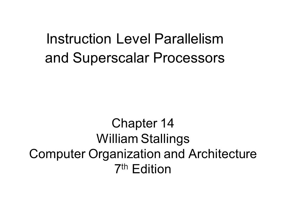 Chapter 14 William Stallings Computer Organization and Architecture 7 th Edition Instruction Level Parallelism and Superscalar Processors