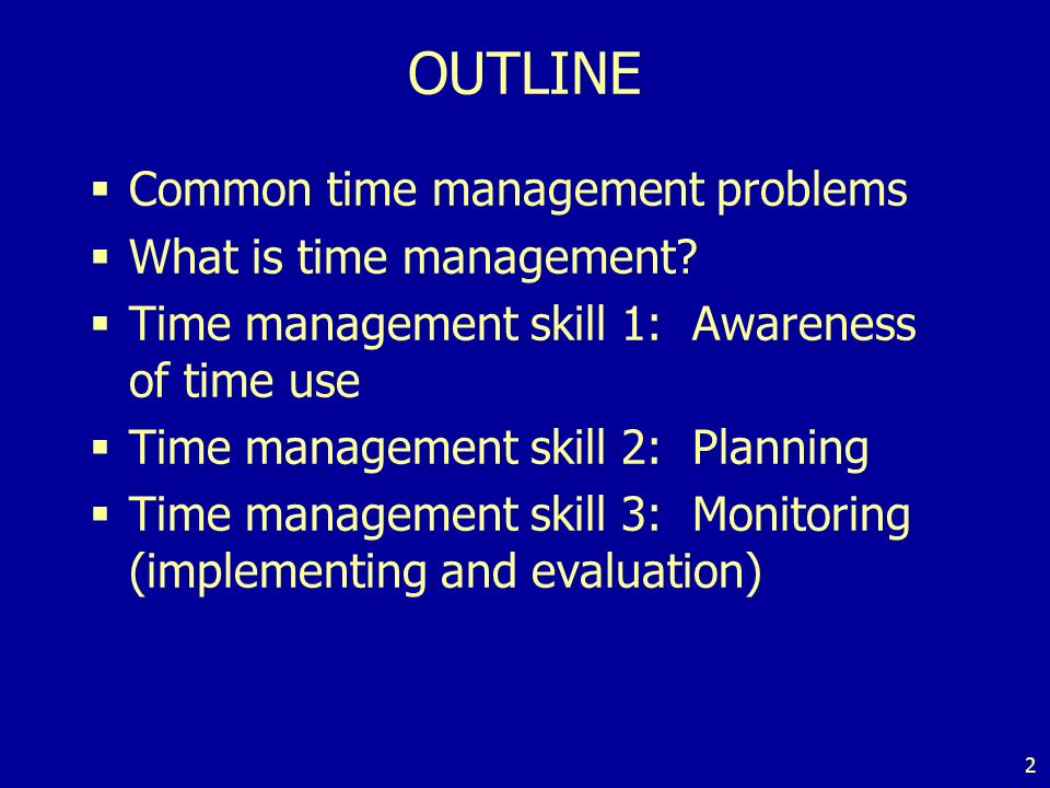 2 OUTLINE Common time management problems What is time management.