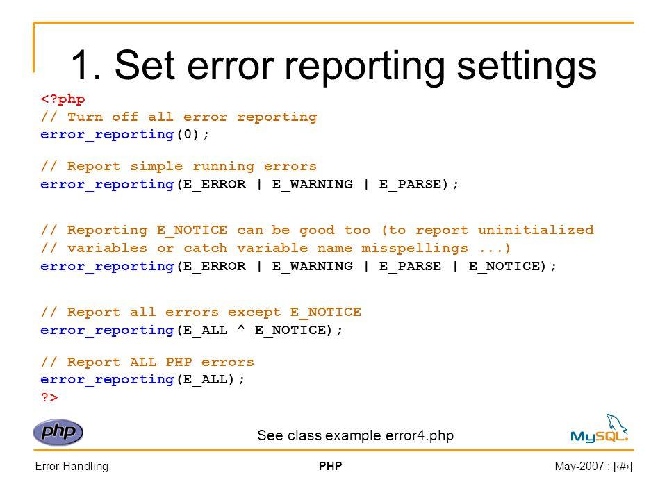Error HandlingPHPMay-2007 : [#] 1. Set error reporting settings <?php // Turn off all error reporting error_reporting(0); // Report simple running err
