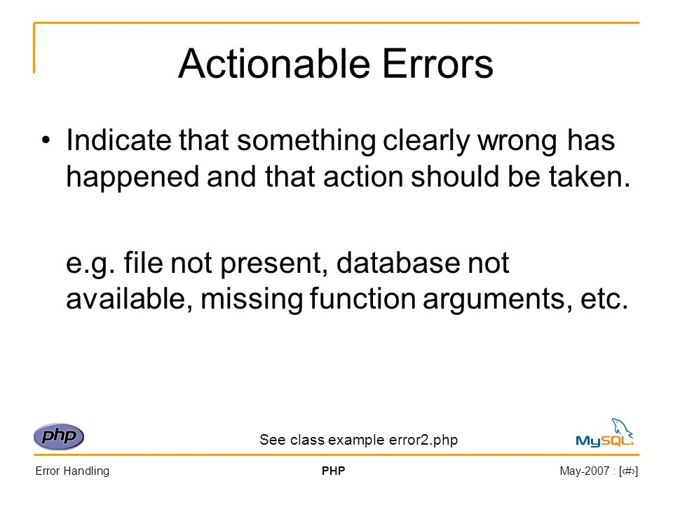 Error HandlingPHPMay-2007 : [#] Actionable Errors Indicate that something clearly wrong has happened and that action should be taken.