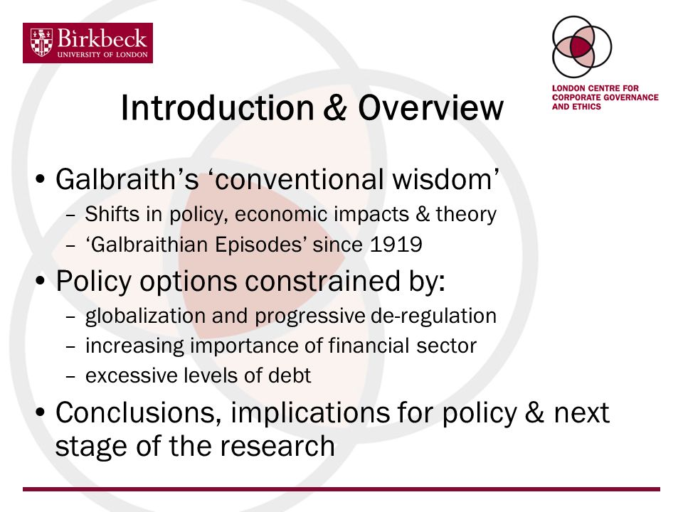 Introduction & Overview Galbraiths conventional wisdom –Shifts in policy, economic impacts & theory –Galbraithian Episodes since 1919 Policy options c
