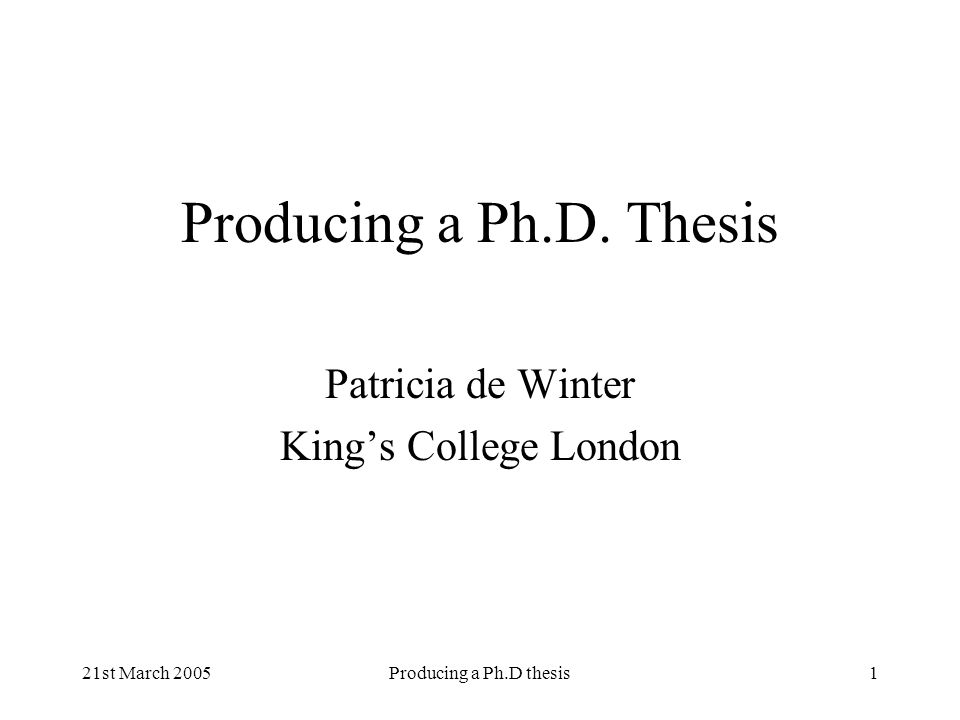 21st March 2005Producing a Ph.D thesis2 The majority of… Arts/Humanities theses are written chapter by chapter throughout the PhD programme Scientific theses are written once the data have been collected at the end of the PhD programme