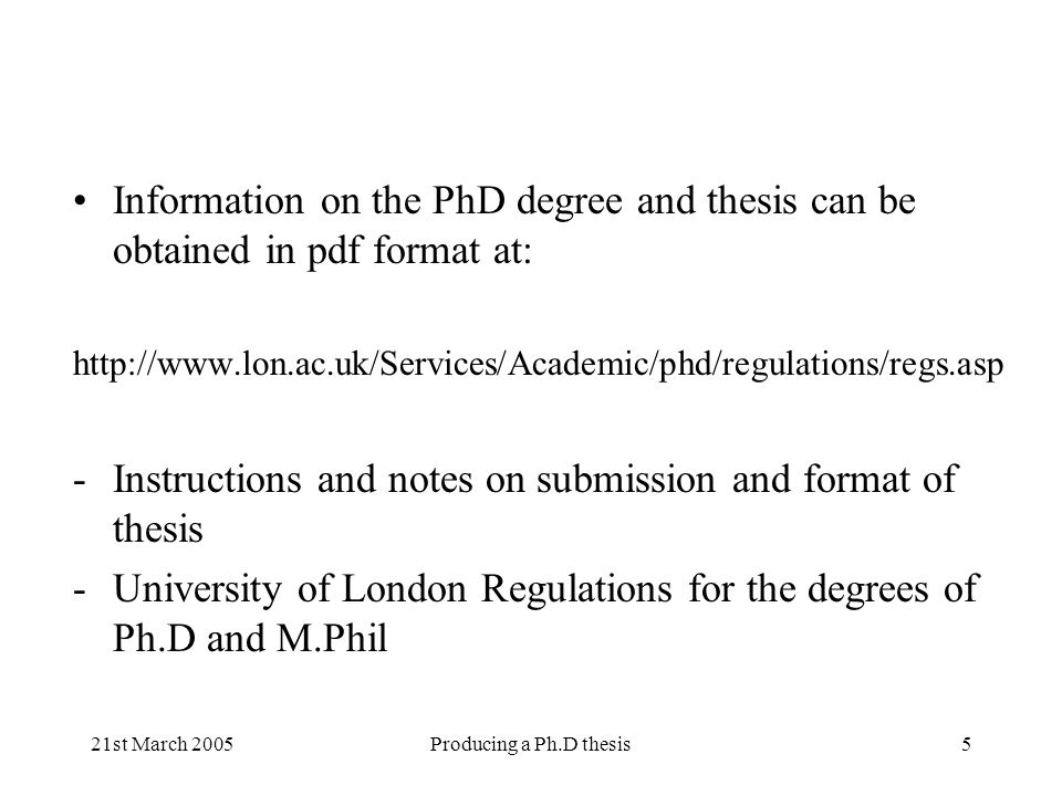 21st March 2005Producing a Ph.D thesis26 Print one chapter at a time - dont try to merge the thesis into one document and print it as a whole Check each thesis copy to ensure that all the pages are numbered sequentially Senate House initially requires two copies, either two soft-bound or one soft and one hard-bound Make an extra copy for yourself, which you should take with you to the viva Dont make any extra copies at this stage - there are bound to be corrections to make If you submit two soft-bound copies, you will have to submit a hard-bound copy after the viva.