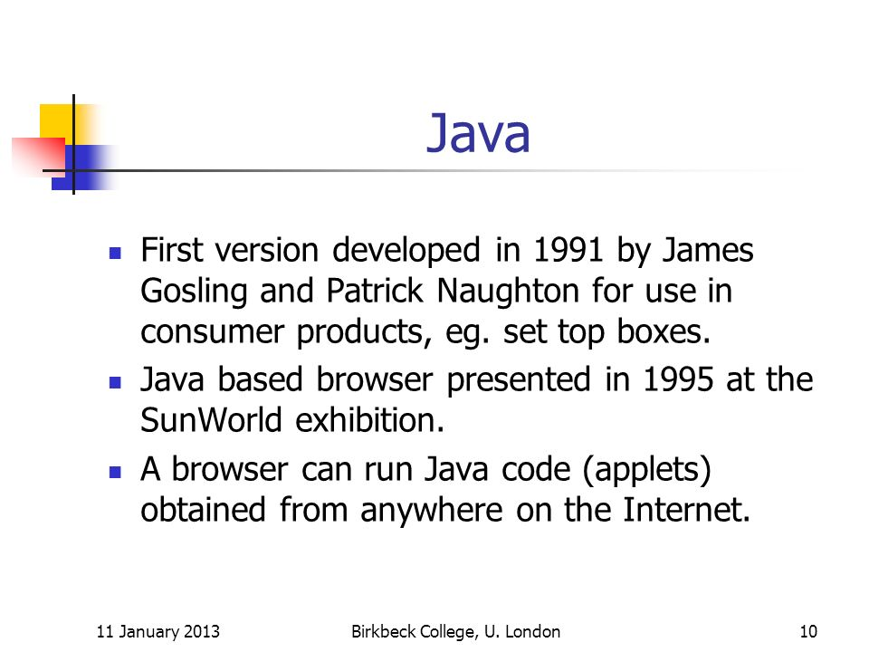 Java First version developed in 1991 by James Gosling and Patrick Naughton for use in consumer products, eg.