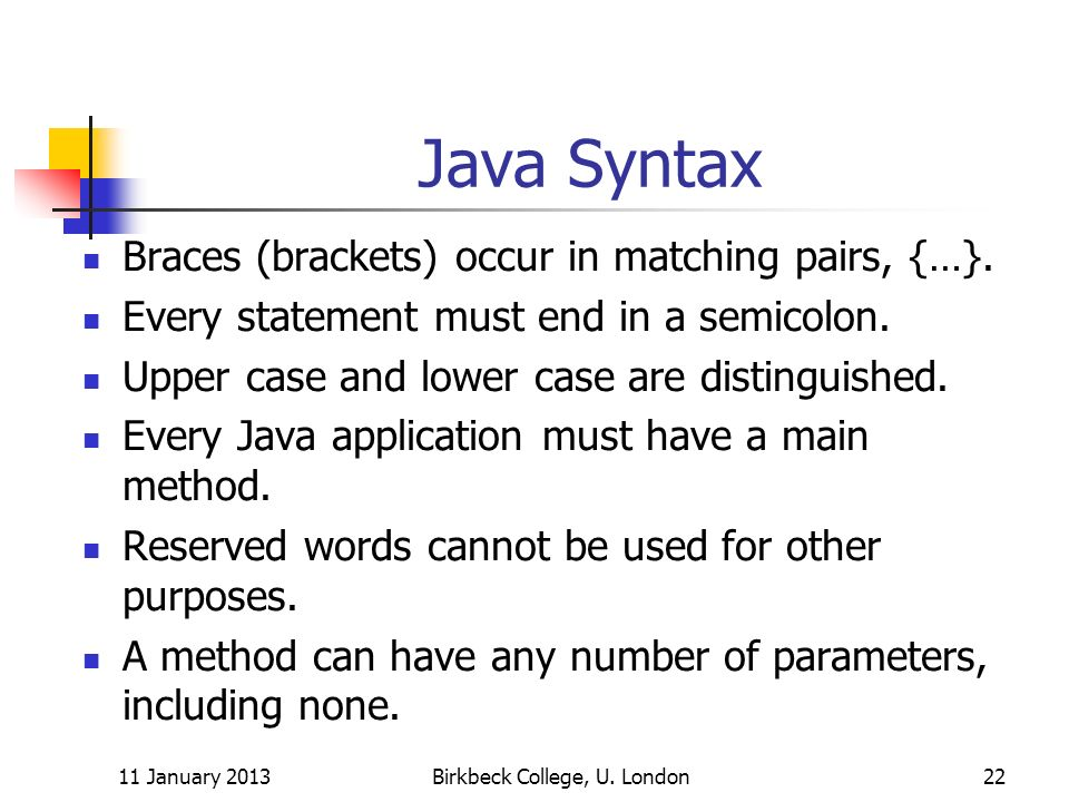 Java Syntax Braces (brackets) occur in matching pairs, {…}.