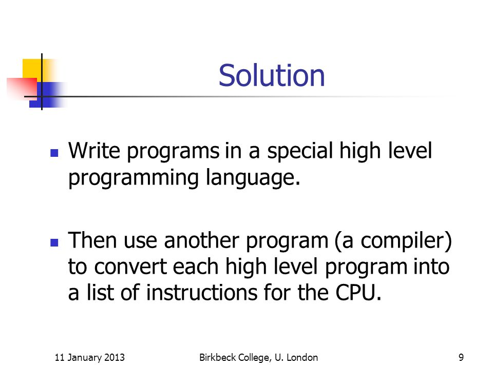 Solution Write programs in a special high level programming language.