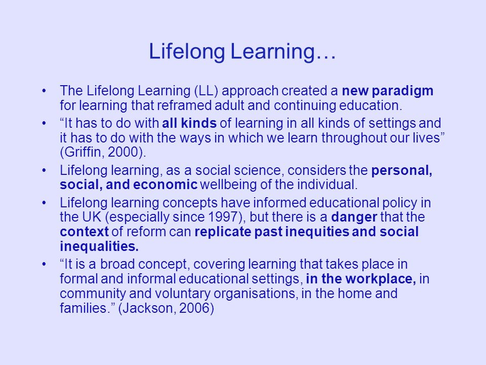Lifelong Learning… The Lifelong Learning (LL) approach created a new paradigm for learning that reframed adult and continuing education. It has to do