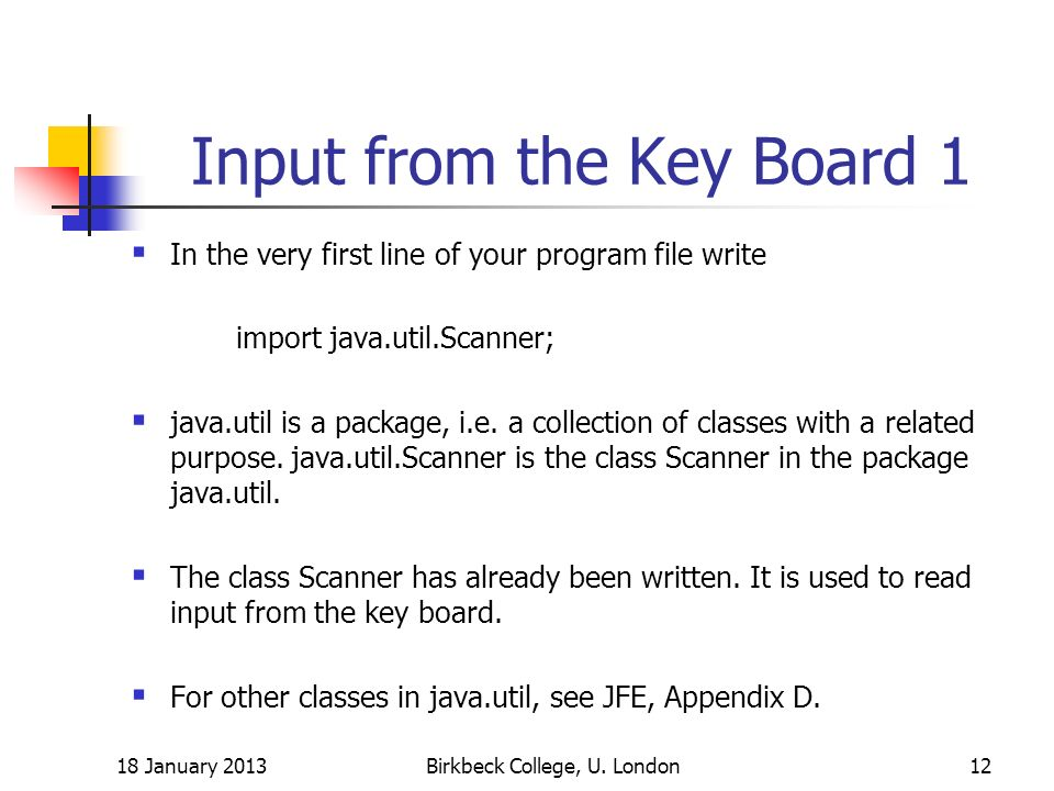 Input from the Key Board 1 In the very first line of your program file write import java.util.Scanner; java.util is a package, i.e.