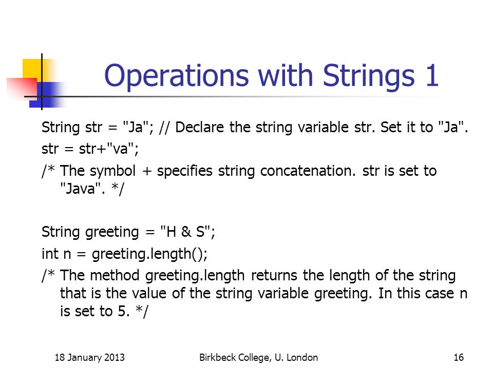 Operations with Strings 1 String str = Ja ; // Declare the string variable str.