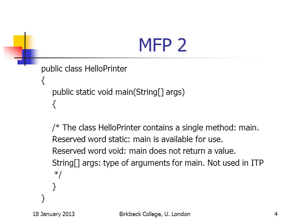 MFP 2 public class HelloPrinter { public static void main(String[] args) { /* The class HelloPrinter contains a single method: main. Reserved word sta