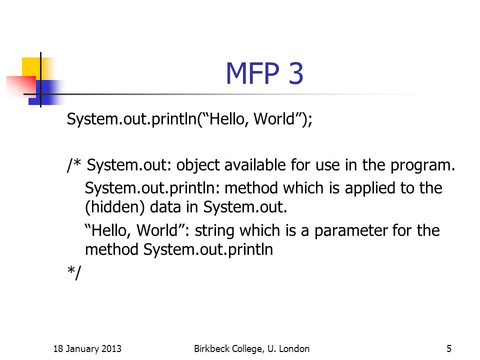 MFP 3 System.out.println(Hello, World); /* System.out: object available for use in the program.