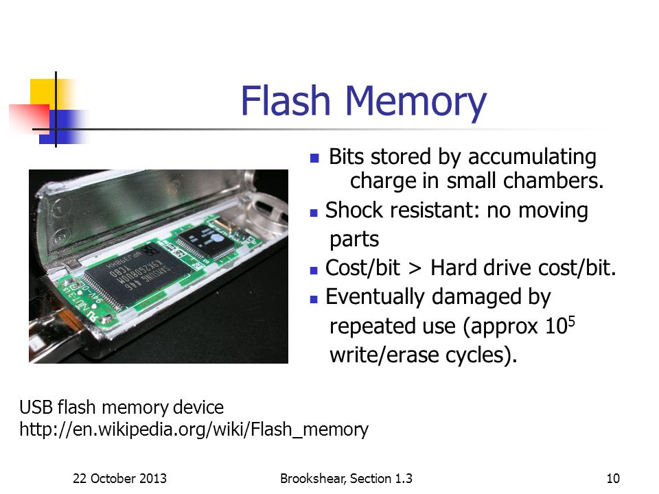 Brookshear, Section 1.310 Flash Memory USB flash memory device http://en.wikipedia.org/wiki/Flash_memory Bits stored by accumulating charge in small c